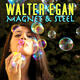 WALTER EGAN - MAGNET AND STEEL